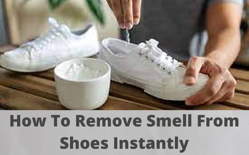 How To Remove Smell From Shoes Instantly