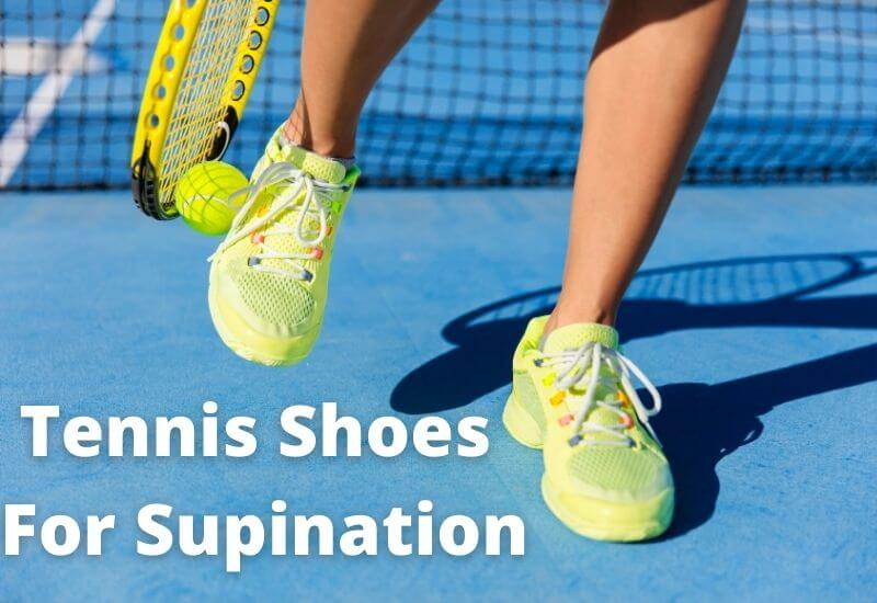 Best Tennis Shoes For Supination