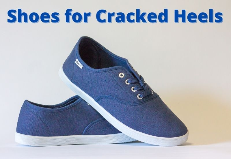 Best Shoes for Cracked Heels
