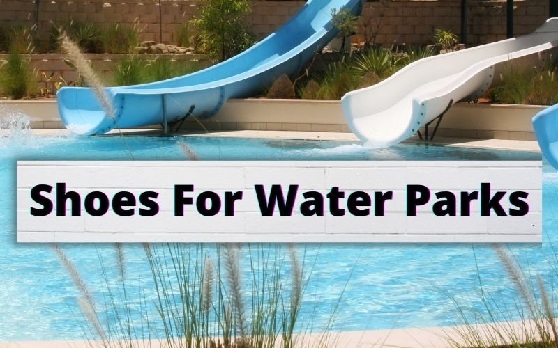 best Shoes For Water Parks