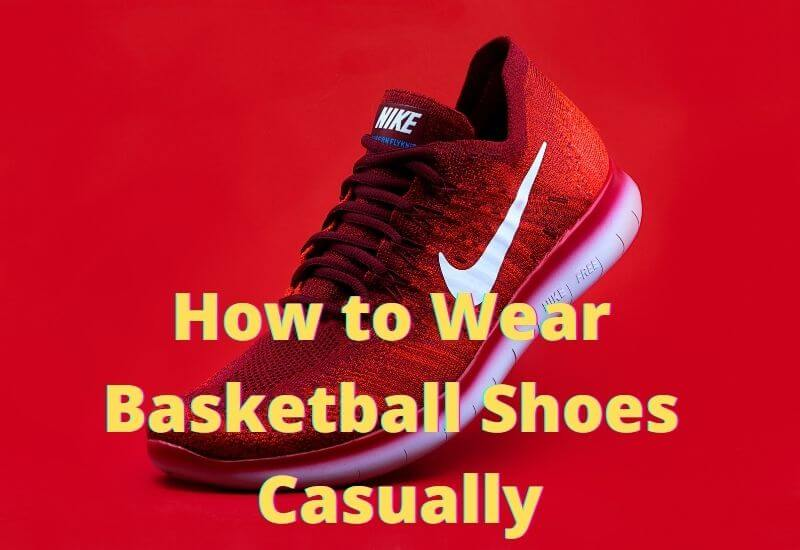 How to Wear Basketball Shoes Casually