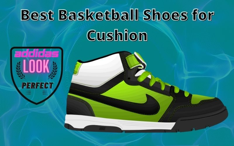 best basketball shoes for cushion
